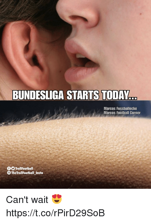 Memes, Today, and 🤖: BUNDESLIGA STARTS TODAY  Marcos Fussballecke  Marcos Foothall Corner  OO TrollFootball  TheTrollFootball Insta Can't wait 😍 https://t.co/rPirD29SoB
