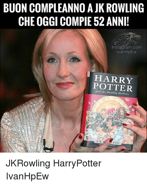 jkrowling: BUON COMPLEANNO A JK ROWLING  CHE OGGI COMPIE 52 ANNI!  Instagram.comm  IvanHpEW  HARRY  POTTER  and tbe Deatbly Hallows  J.K.I  ING JKRowling HarryPotter IvanHpEw