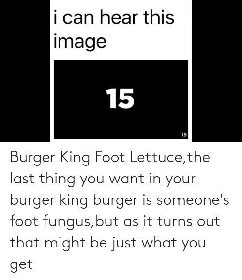 25 Best Memes About Burger King Foot Lettuce Burger King Foot Lettuce Memes