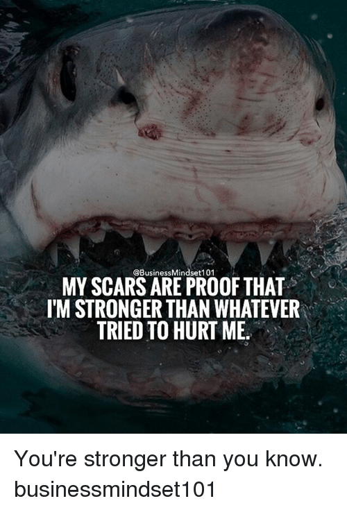 Whateves: @Business Mindset 101  MY SCARS ARE PROOF THAT  ITM STRONGER THAN WHATEVER  TRIED TO HURT ME. You're stronger than you know. businessmindset101