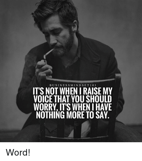 Businessmindset101 Its Not When I Raise My Voice That You Should
