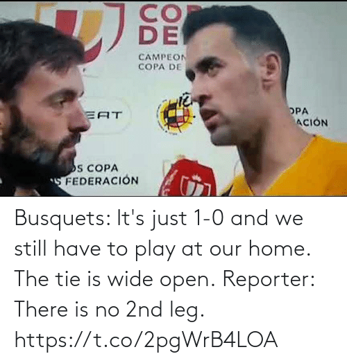 leg: Busquets: It's just 1-0 and we still have to play at our home. The tie is wide open.  Reporter: There is no 2nd leg. https://t.co/2pgWrB4LOA