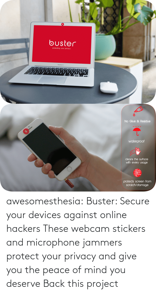Screen: buster  protecting your privacy  MacBook Air   No Glue & Residue  waterproof  cleans the surface  with every usage  busler  protects screen from  scratch/damage awesomesthesia: Buster: Secure your devices against online hackers These webcam stickers and microphone jammers protect your privacy and give you the peace of mind you deserve Back this project