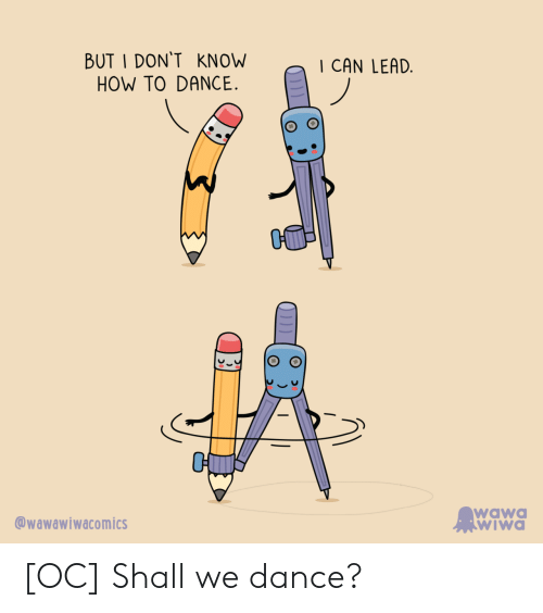 I Dont Know How To: BUT I DON'T KNOW  HOW TO DANCE.  CAN LEAD  wawa  wiWa  @wawawiwacomics [OC] Shall we dance?