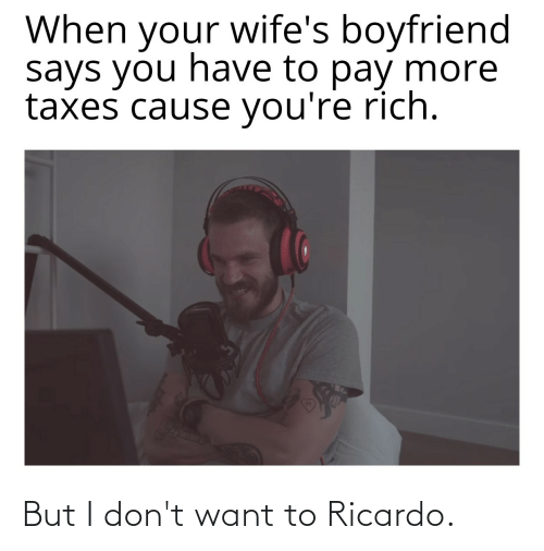 I Dont Want: But I don't want to Ricardo.