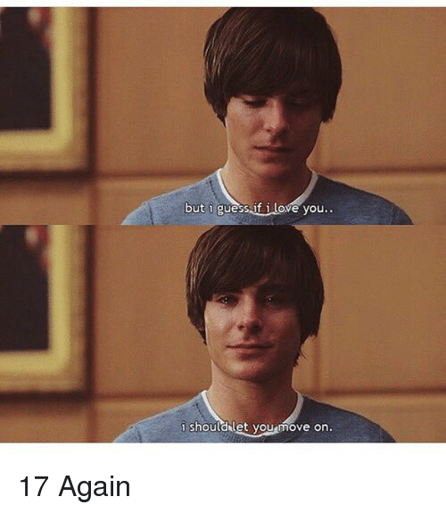 17 again: but i gue  it Love you  i should let you  Ove On 17 Again