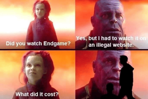Memes, Watch, and 🤖: but I had to watc  an illegal website  Yes  Did you watch Endgame?  What did it cost?
