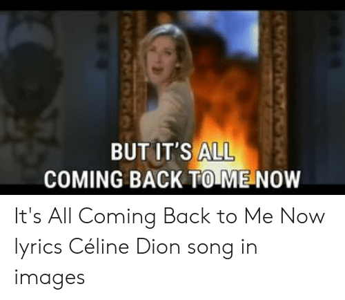 25 Best Memes About Its All Coming Back To Me Now Its All Coming Back To Me Now Memes