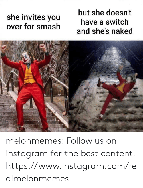 Instagram, Smashing, and Tumblr: but she doesn't  she invites you  have a switch  over for smash  and she's naked melonmemes:  Follow us on Instagram for the best content! https://www.instagram.com/realmelonmemes