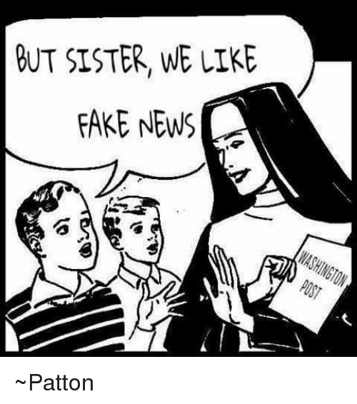 But Sister We Like Fake News Patton Meme On Esmemescom