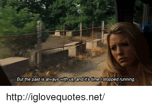 Http, Time, and Running: But the past is always with us, and it's time U stopped running http://iglovequotes.net/