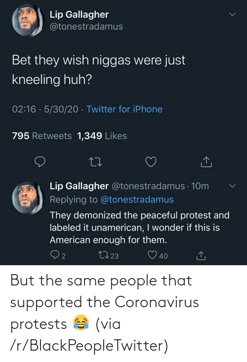 The Same: But the same people that supported the Coronavirus protests 😂 (via /r/BlackPeopleTwitter)