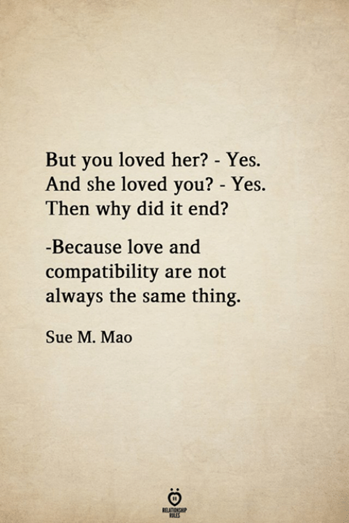 Mao: But you loved her? - Yes.  And she loved you? - Yes.  Then why did it end?  -Because love and  compatibility are not  always the same thing.  Sue M. Mao  RELATIONSHIP  LES  :O