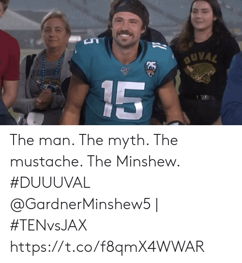 Memes, 🤖, and Man: BUVAL  15 The man. The myth. The mustache. The Minshew. #DUUUVAL  @GardnerMinshew5 | #TENvsJAX https://t.co/f8qmX4WWAR