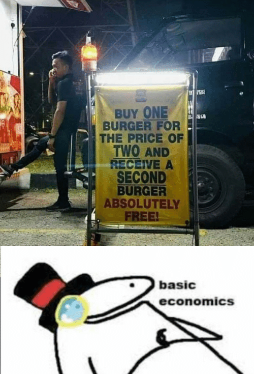 burger: BUY ONE  BURGER FOR  THE PRICE OF  TWO AND  RECEIVE A  SECOND  BURGER  ABSOLUTELY  FREE!  basic  economics