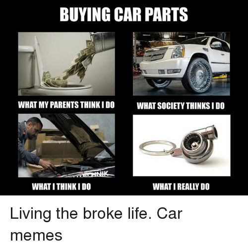 Buying Car Parts What My Parents Think I Do What Society Thinks I Do