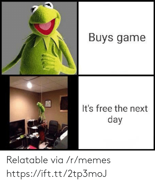 Buys: Buys game  It's free the next  day Relatable via /r/memes https://ift.tt/2tp3moJ