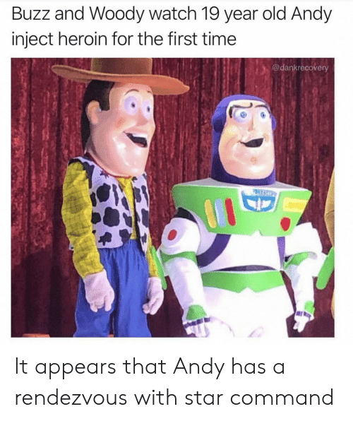 heroin: Buzz and Woody watch 19 year old Andy  inject heroin for the first time  @dankrecovery  PASCO It appears that Andy has a rendezvous with star command
