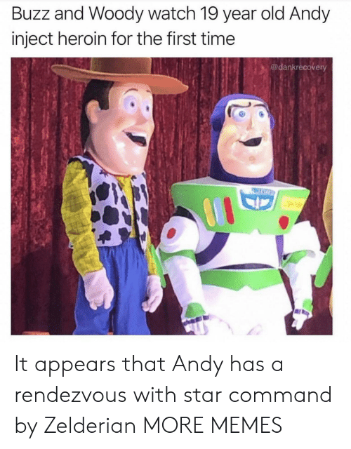 heroin: Buzz and Woody watch 19 year old Andy  inject heroin for the first time  @dankrecovery  PASCO It appears that Andy has a rendezvous with star command by Zelderian MORE MEMES