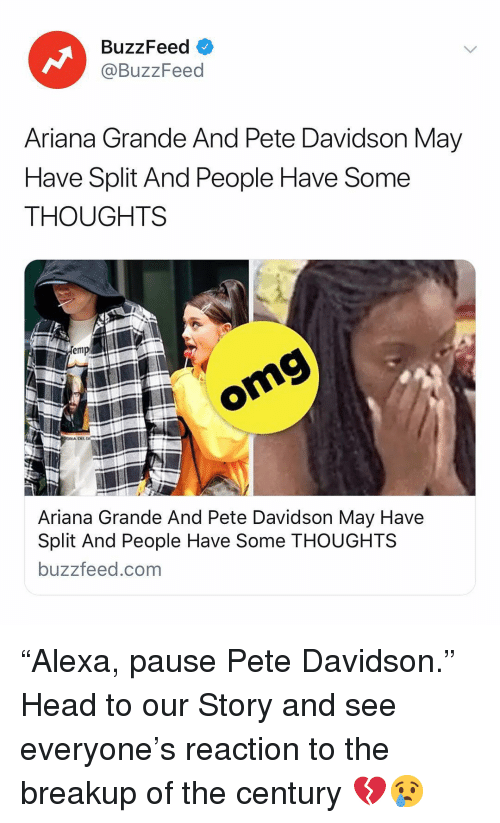 "davidson: BuzzFeed  @BuzzFeed  Ariana Grande And Pete Davidson May  Have Split And People Have Some  THOUGHTS  omg  DEL  Ariana Grande And Pete Davidson May Have  Split And People Have Some THOUGHTS  buzzfeed.com ""Alexa, pause Pete Davidson."" Head to our Story and see everyone's reaction to the breakup of the century 💔😢"