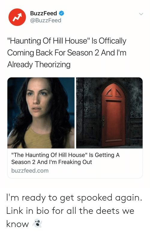 "Haunting: BuzzFeed  @BuzzFeed  ""Haunting Of Hill House"" ls Offically  Coming Back For Season 2 And I'm  Already Theorizing  ""The Haunting Of Hill House"" Is Getting A  Season 2 And I'm Freaking Out  buzzfeed.com I'm ready to get spooked again. Link in bio for all the deets we know 👻"