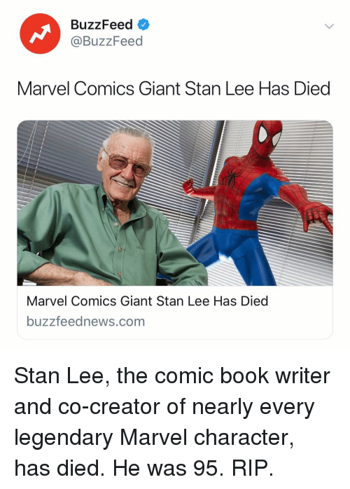 Marvel Comics: BuzzFeed  @BuzzFeed  Marvel Comics Giant Stan Lee Has Died  Marvel Comics Giant Stan Lee Has Diec  buzzfeednews.com Stan Lee, the comic book writer and co-creator of nearly every legendary Marvel character, has died. He was 95. RIP.