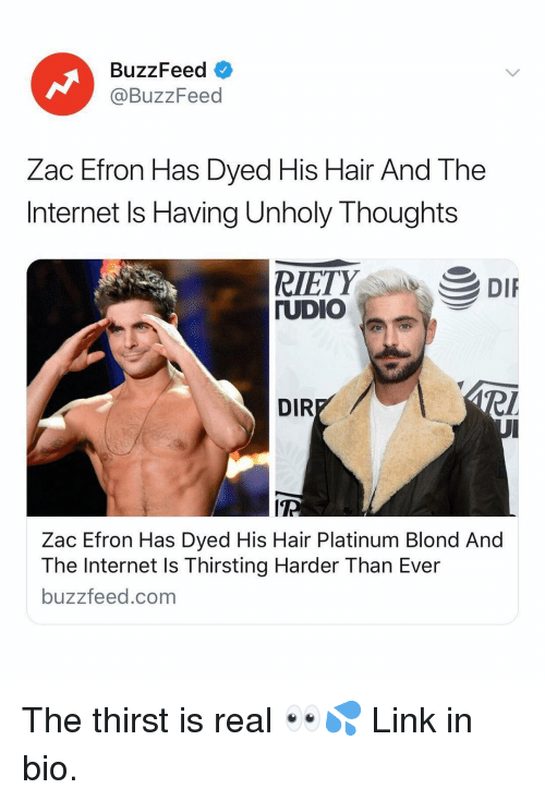 Internet, Zac Efron, and Buzzfeed: BuzzFeed  @BuzzFeed  Zac Efron Has Dyed His Hair And The  Internet Is Having Unholy Thoughts  UDIO  DIR  ITP  Zac Efron Has Dyed His Hair Platinum Blond And  The Internet Is Thirsting Harder Than Ever  buzzfeed.com The thirst is real 👀💦 Link in bio.