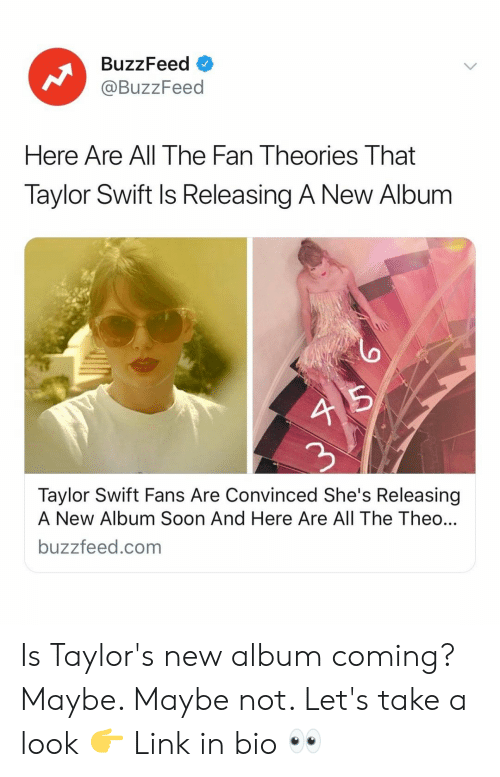New Album: BuzzFeed o  @BuzzFeed  Here Are All The Fan Theories That  Taylor Swift Is Releasing A New Album  4 5  2  Taylor Swift Fans Are Convinced She's Releasing  A New Album Soon And Here Are All The Theo  buzzfeed.com Is Taylor's new album coming? Maybe. Maybe not. Let's take a look 👉 Link in bio 👀