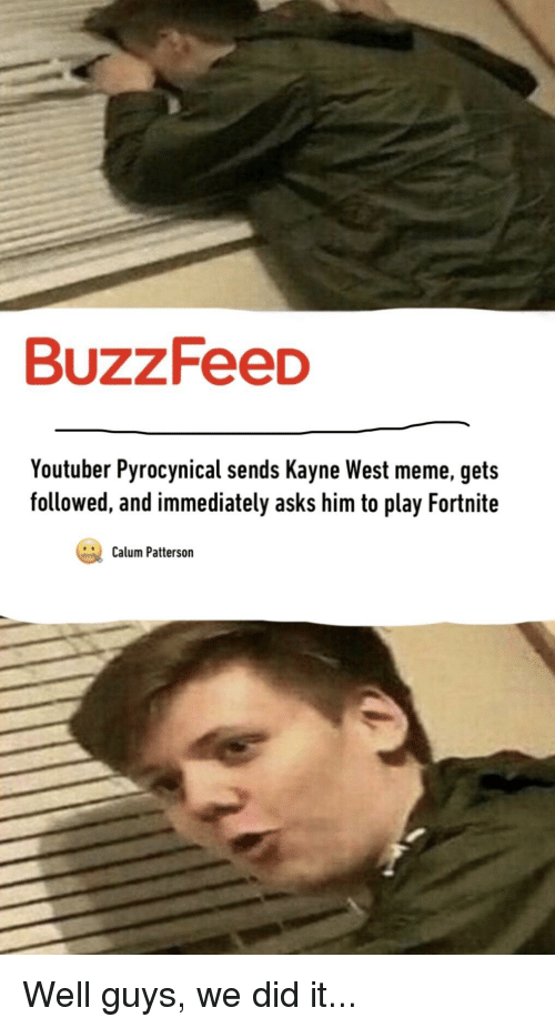 Kayne West Meme: BuzzFeeD  Youtuber Pyrocynical sends Kayne West meme, gets  followed, and immediately asks him to play Fortnite  Calum Patterson