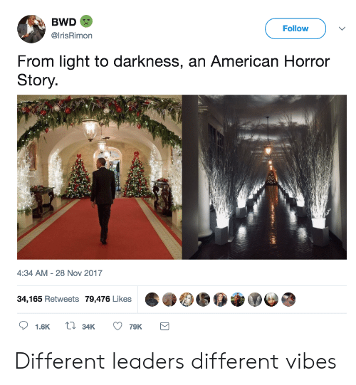 american horror: BWD  @IrisRimon  Follow  From light to darkness, an American Horror  Story  4:34 AM - 28 Nov 2017  34,165 Retweets 79,476 Likes  1.6K  34K  79K Different leaders different vibes