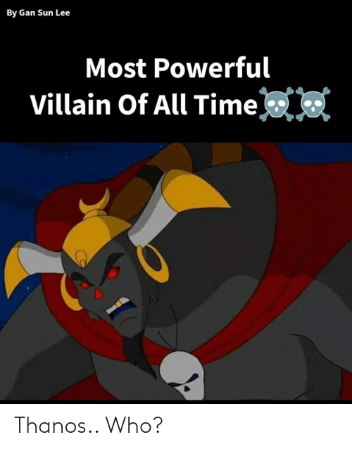 Memes, Time, and Powerful: By Gan Sun Lee  Most Powerful  Villain Of All Time Thanos.. Who?