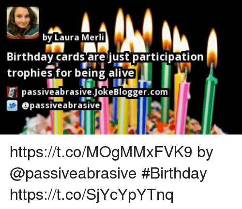 By Laura Merli Birthday Cards Arejust Participation Trophies For