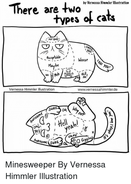 Bad, Cats, and Dank: by Vernessa Himmler lIlustration  here are two  pes ol cats  NOT BAD  Acptablel Worse  Maybe  \  '  Hul  No  Vernessa Himmler Illustration  www.vernessahimmler.de  OMG  YE  Awesome (SuRE3o Minesweeper  By Vernessa Himmler Illustration