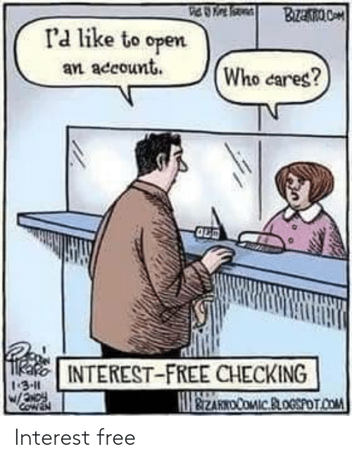 Cares: BzanO C  ra like to open  an account.  Who cares?  kake INTEREST-FREE CHECKING  1:3-11  W/oy  HIEZAKKDCOMIC.BLOGSPOT.COM Interest free