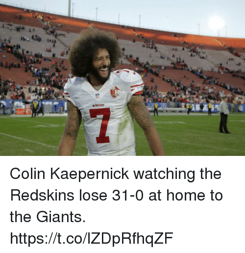 Colin Kaepernick, Memes, and Washington Redskins: C.  49ER Colin Kaepernick watching the Redskins lose 31-0 at home to the Giants. https://t.co/lZDpRfhqZF