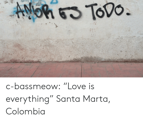 "Love, Tumblr, and Blog: c-bassmeow:  ""Love is everything""  Santa Marta, Colombia"