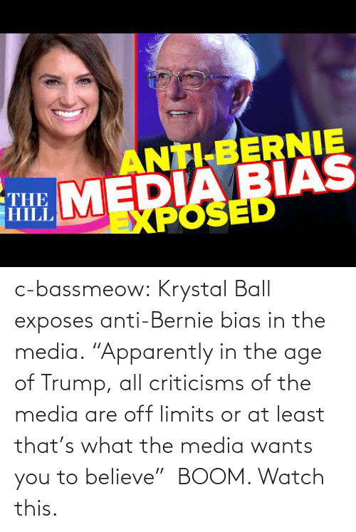 "Wants: c-bassmeow:  Krystal Ball  exposes anti-Bernie bias in the media. ""Apparently in the age of Trump, all criticisms of the media are off limits or at least that's what the media wants you to believe""  BOOM. Watch this."