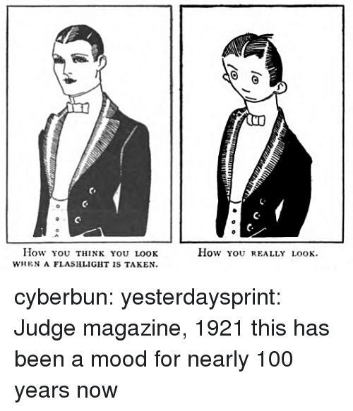 Anaconda, Mood, and Taken: C.  How ou THINK YOU LOoK  WHEN A FLASHLIGHT IS TAKEN  How you rEALLY LOOK cyberbun: yesterdaysprint: Judge magazine, 1921 this has been a mood for nearly 100 years now
