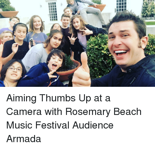 Memes, Festival, and Music Festival: c  m  O  yl Aiming Thumbs Up at a Camera with Rosemary Beach Music Festival Audience Armada