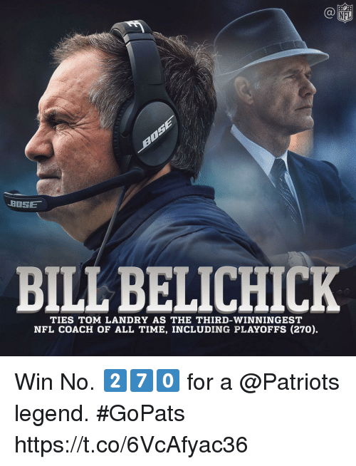 Memes, Nfl, and Patriotic: C@  NFL  BOSE  BILLBELICHICK  TIES TOM LANDRY AS THE THIRD-WINNINGEST  NFL COACH OF ALL TIME, INCLUDING PLAYOFFS (270). Win No. 2⃣7⃣0⃣ for a @Patriots legend.  #GoPats https://t.co/6VcAfyac36