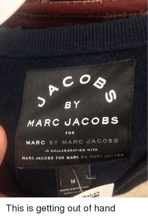 jaco: C O  BY  MARC JACOBS  FOR  MARC BY MARC JACOBS  IN COLLABORATION WITH  MARC JACOBS FOR MARC  BY MARC JAco  CACH MIRE  FABRIQUt This is getting out of hand