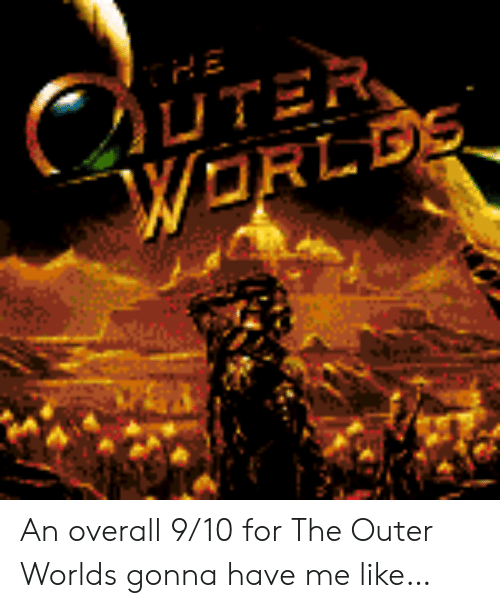 overall: C  UTER  WORLDS An overall 9/10 for The Outer Worlds gonna have me like…