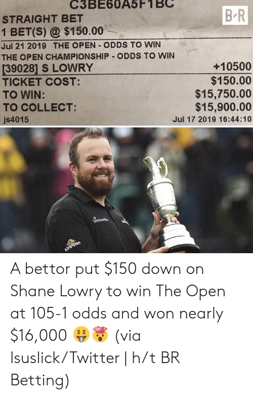 Twitter, Shane, and Bet: C3BE60A5F1  STRAIGHT BET  B R  1 BET(S) @$150.00  Jul 21 2019 THE OPEN ODDS TO WIN  THE OPEN CHAMPIONSHIP ODDS TO WIN  [39028] S LOWRY  TICKET COST:  TO WIN:  TO COLLECT:  +10500  $150.00  $15,750.00  $15,900.00  js4015  Jul 17 2019 16:44:10  Immedia  Kingspan  e A bettor put $150 down on Shane Lowry to win The Open at 105-1 odds and won nearly $16,000 🤑🤯  (via lsuslick/Twitter | h/t BR Betting)