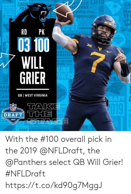 Future, Memes, and Nas: CA  NA  TER  DRAFT  20  RD PK  VILLETENNES  03 100  WILL  GRIER  DRAFT  SHVIL  NESSE  R FUTURE  Now  LINA  THER  19  NAS  EN  AR  F T  QB WEST VIRGINIA  RAFT  FT  TAK  019  NFL  DRAFT THE  2019  | KEEP PⓞUNDING  DRAFT With the #100 overall pick in the 2019 @NFLDraft, the @Panthers select QB Will Grier! #NFLDraft https://t.co/kd90g7MggJ