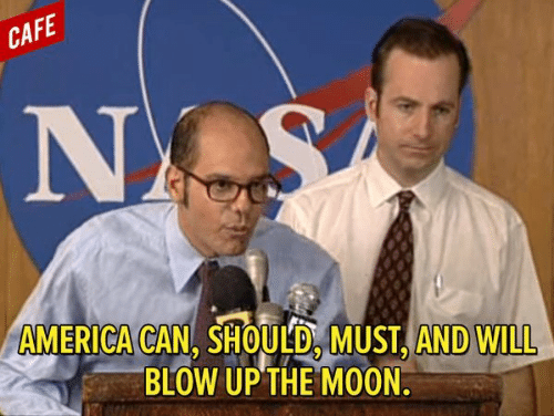 America, Moon, and Blow: CAFE  AMERICA CAN, SHOULD MUST, AND WILL  BLOW UPTHE MOON