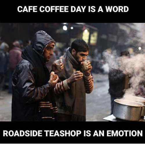 cafe coffee day: CAFE COFFEE DAY IS A WORD  ROADSIDETEASHOP IS AN EMOTION