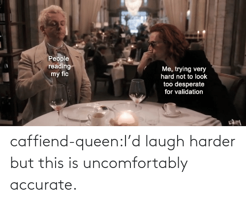Harder: caffiend-queen:I'd laugh harder but this is uncomfortably accurate.