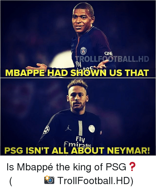 Memes, Neymar, and 🤖: Cag  TROLLFOOTBALL.HD  MBAPPE HAD SHOWN US THAT  Fly  PSG ISN'T ALL ABOUT NEYMAR! Is Mbappé the king of PSG❓ ⠀⠀⠀⠀⠀⠀⠀⠀⠀⠀⠀ (📸 TrollFootball.HD)