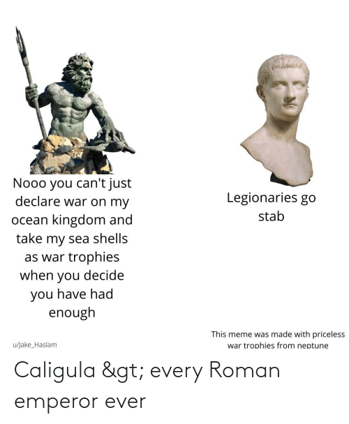 Roman: Caligula > every Roman emperor ever