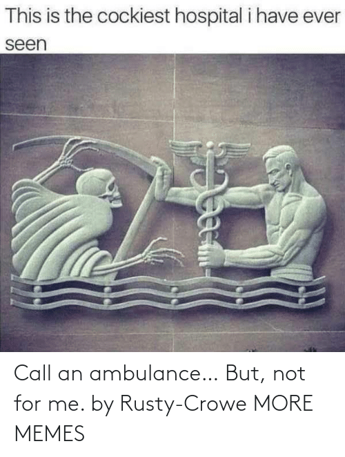 Call An Ambulance But Not For Me By Rusty Crowe More Memes Dank Meme On Esmemes Com Myinstants is where you discover and create instant sound effect buttons. esmemes com